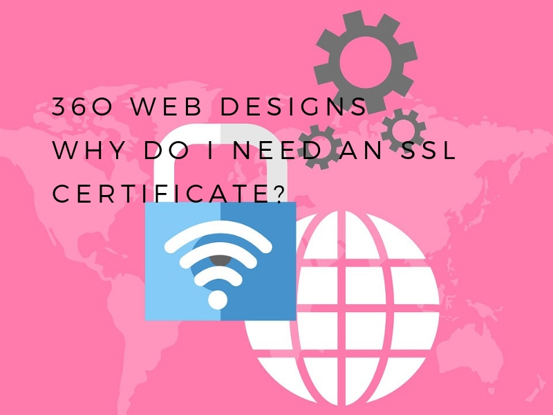 Why Do I Need An Ssl Certificate 360 Web Designs 360 Web Designs